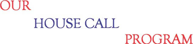 OUR HOUSE CALL PROGRAM